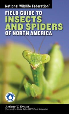 National Wildlife Federation Field Guide to Insects and Spiders & Related Species of North America By Evans, Arthur V./ Tufts, Craig (FRW)
